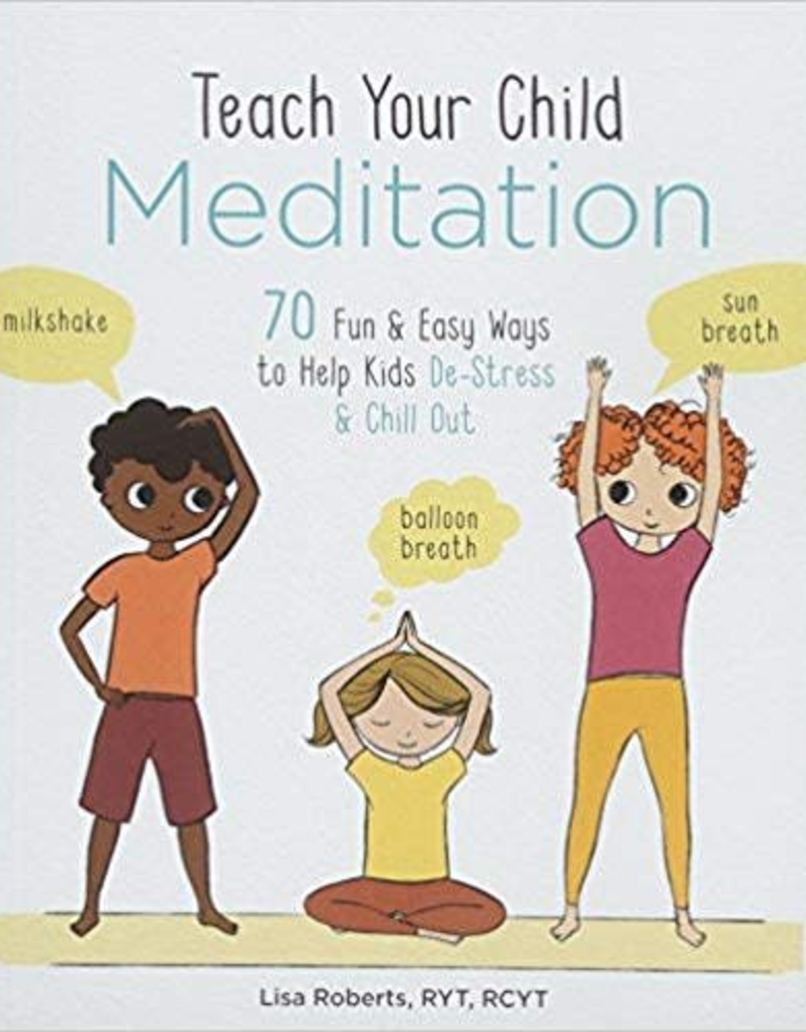 Integral Yoga Distribution Teach Your Child Meditation: 70 Fun & Easy Ways to Help Kids De-Stress and Chill Out