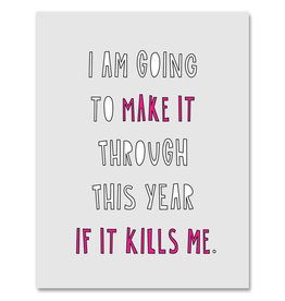 Card - I am going to make it through this year...