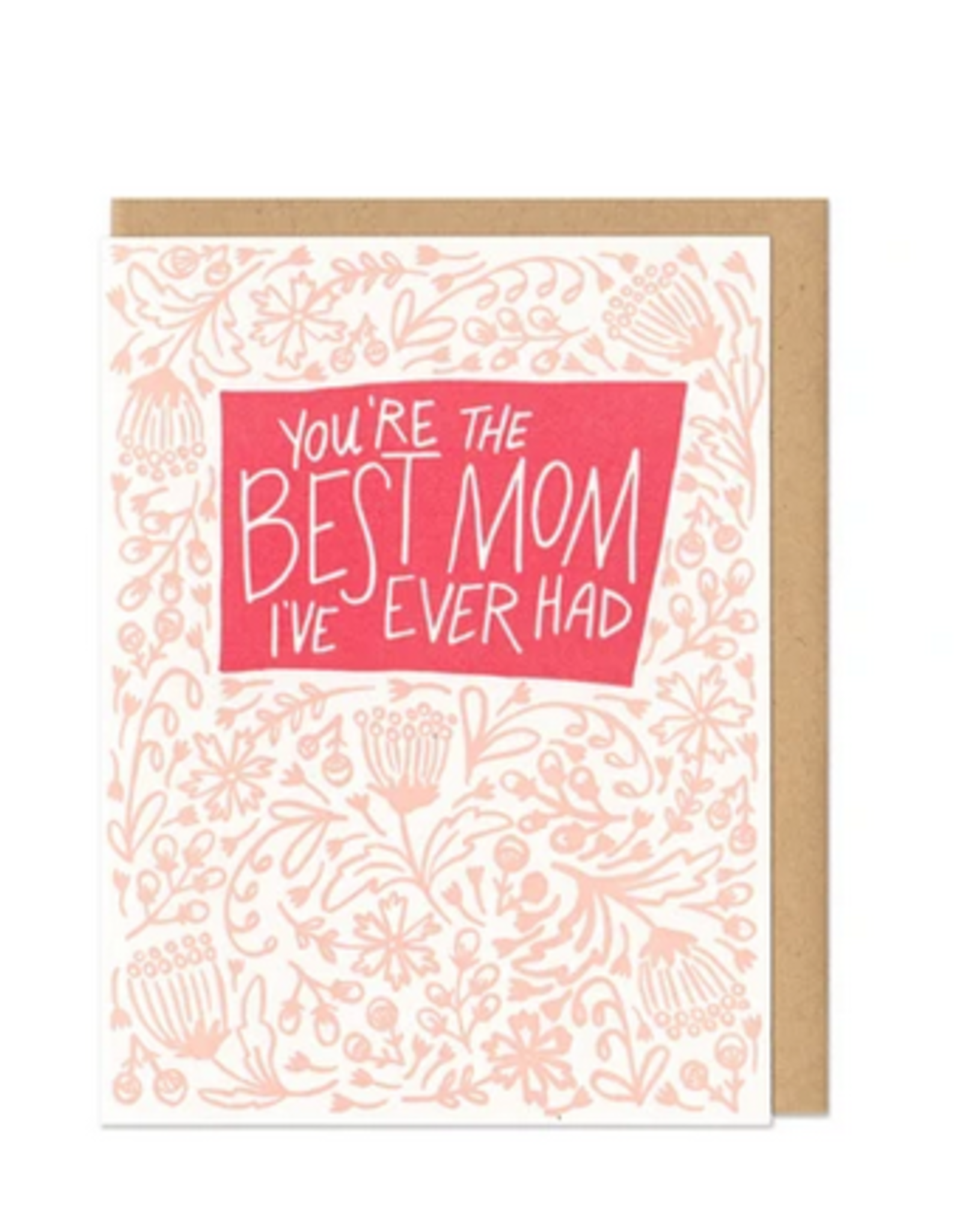 Card: Mom- You're The Best Mom I've Ever Had