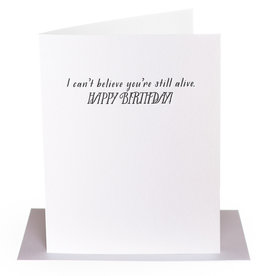 Card - Birthday: I can't believe you're still alive