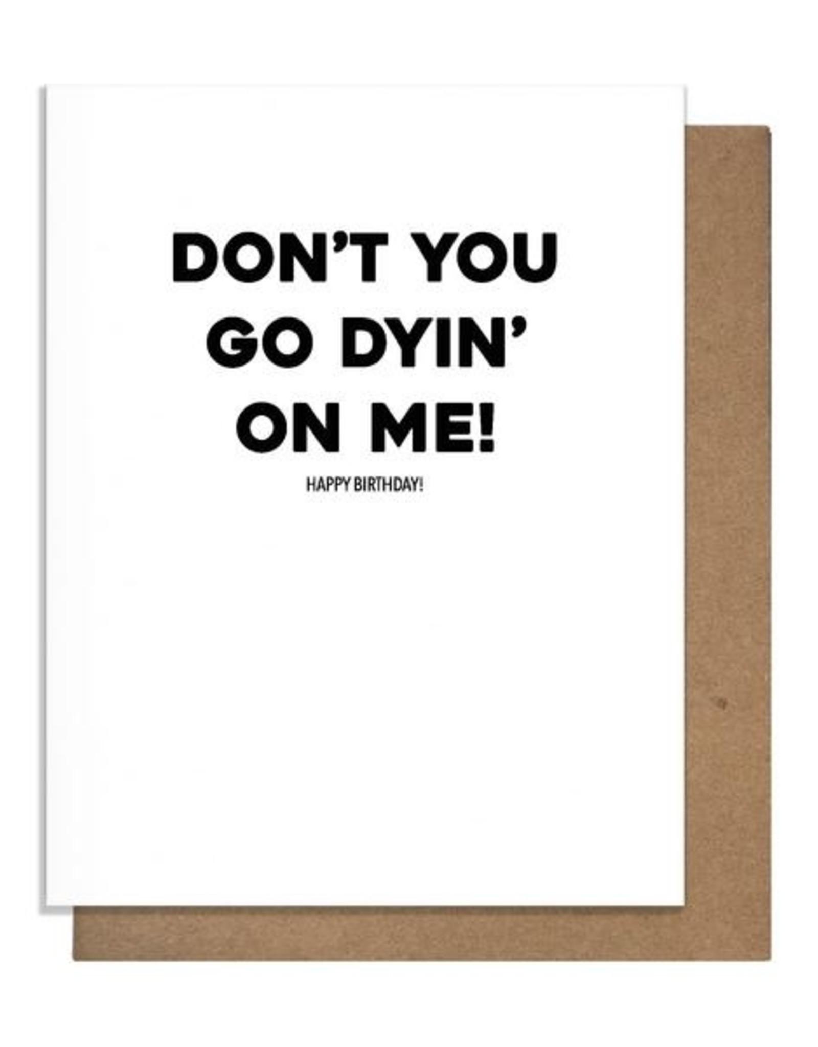 Card - Birthday: Don't you go dyin on me!