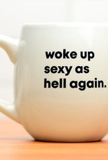 Mug: Woke up sexy as hell again