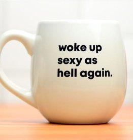 Mug: Woke up sexy as hell again