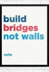 Fridgedoor Print: Build Bridges not Walls VOTE