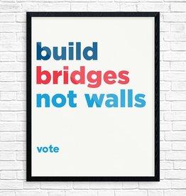 Print: Build Bridges not Walls VOTE