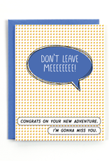 Public School Paper Co. Card - Blank: Don't leave Meeeeeee!