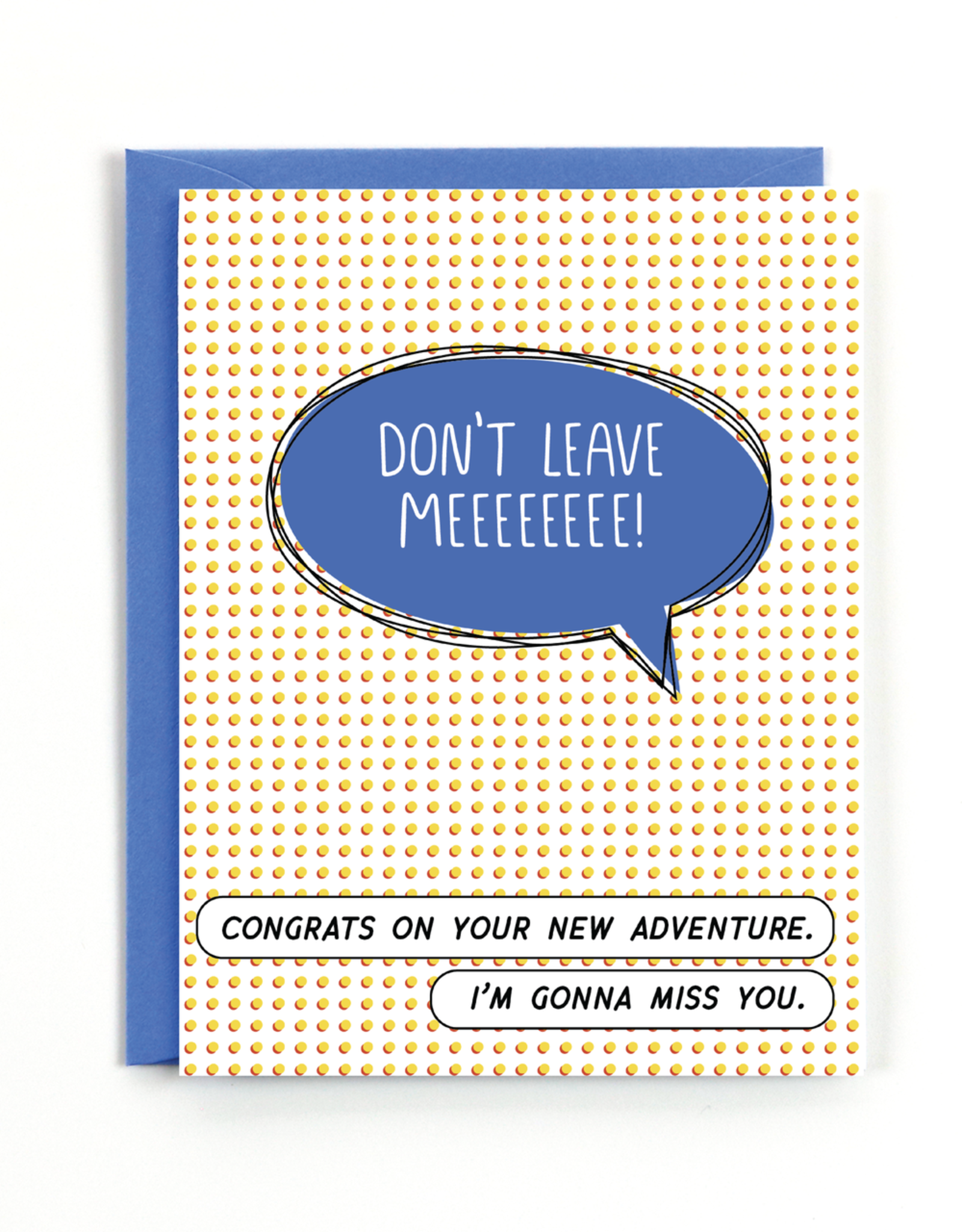 Card - Blank: Don't leave Meeeeeee!
