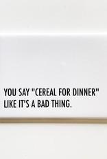 Magnet: Cereal for Dinner