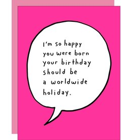 Egg Press Manufacturing Card - Birthday: your birthday should be a worldwide holiday