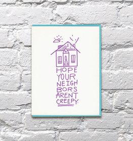 Card - Blank: Hope your neighbors aren't creepy