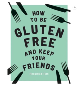 Chronicle Books How to be Gluten Free and keep your friends