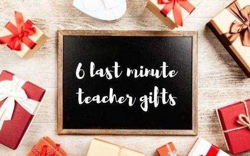 6 Last Minute Teacher Gifts