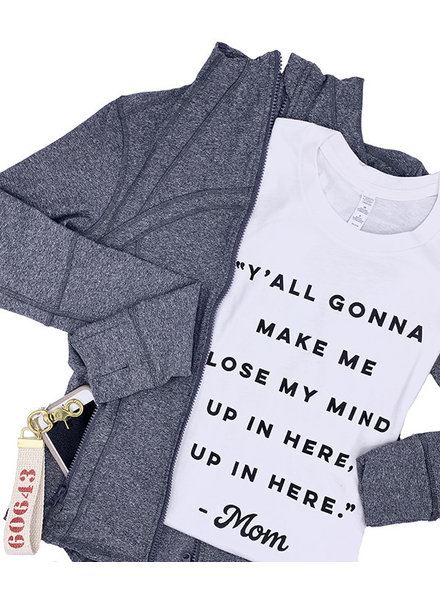 Ruby's Rubbish 'Y'all Gonna Make Me Lose My Mind' Tee (More Colors)