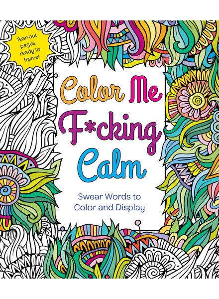 Macmillan Publishing Color Me F*cking Calm Coloring Book