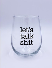 'Let's Talk Sh*t' Wine Glass