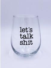 Meg Made Art 'Let's Talk Sh*t' Wine Glass