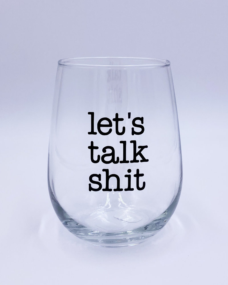 Meg Made Art 'Let's Talk Sh*t' Wine Glass
