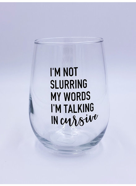 Meg Made Art 'I'm Not Slurring' Wine Glass