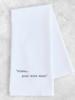 DEV D + Co Dev D Tea Towel | Alexa ... Pour More Wine