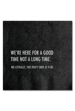 HERE FOR A GOOD TIME  COCKTAIL NAPKIN