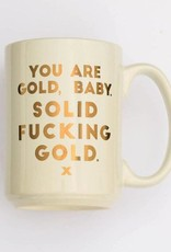 You are solid fucking gold mug