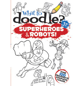Dover What to Doodle? Jr.--Superheroes and Robots!