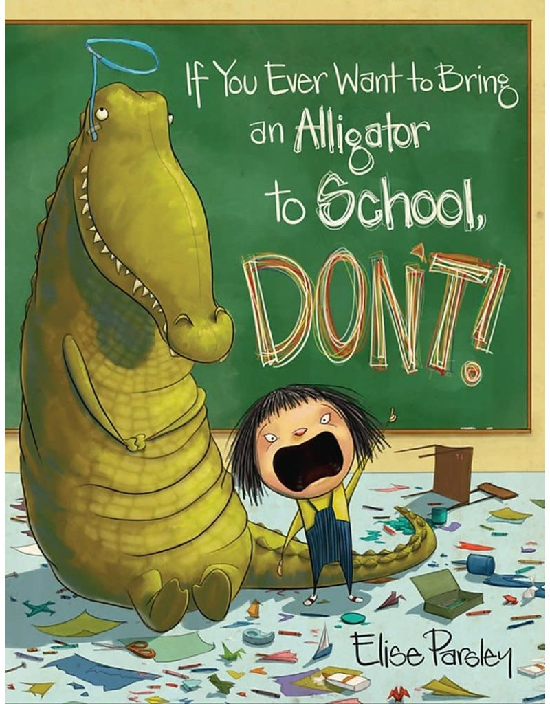 Hachette If You Ever Want to Bring an Alligator to School, Don't!