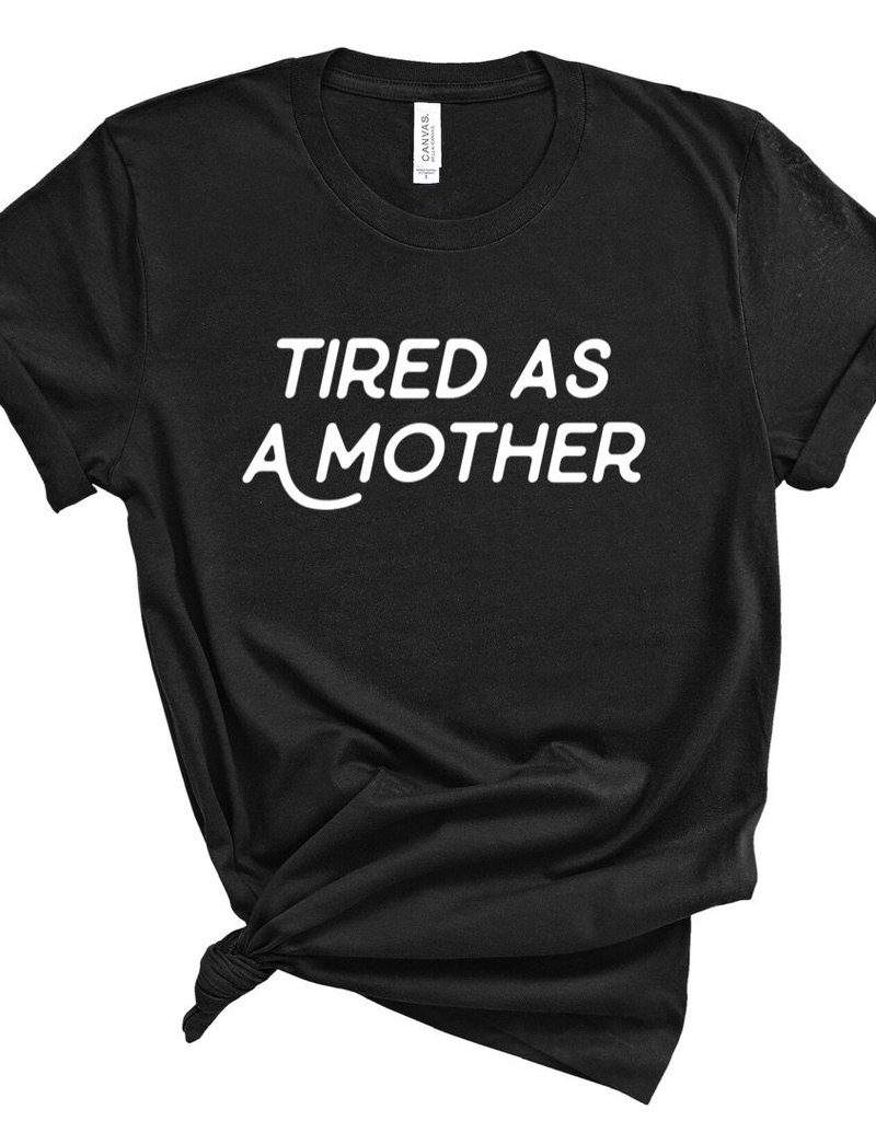 SHAKE YOUR BON BON Tired As a Mother Tee