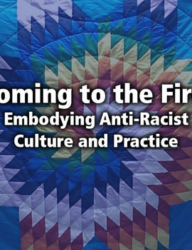 Coming to the Fire: Embodying Anti-Racist Culture and Practice