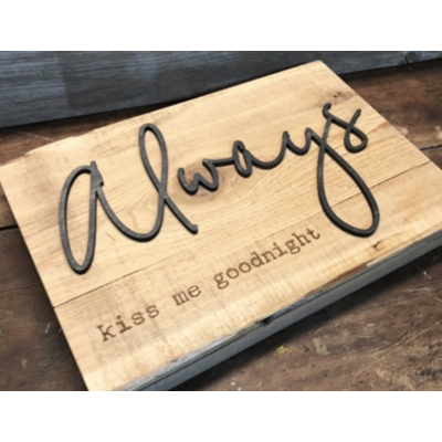 Dundee Designs ALWAYS KISS ME WOOD SIGN