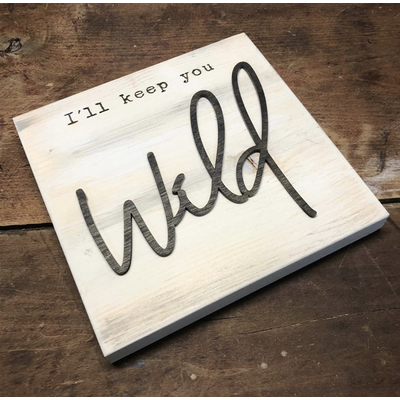 Dundee Designs I'LL KEEP YOU WILD SIGN