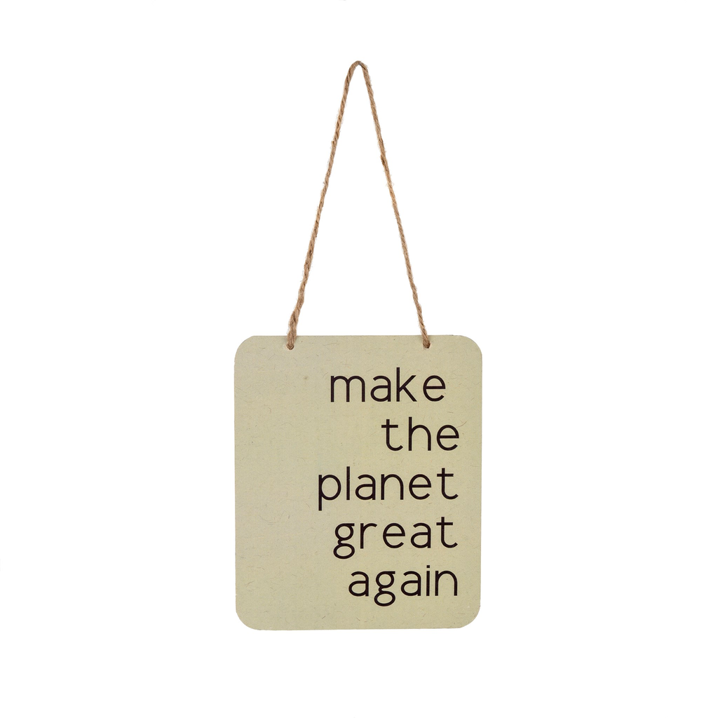 """MAKE THE PLANET GREAT AGAIN, 5.5""""W X 7""""H"""