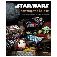 Knitting the Galaxy: The Official Star Wars Knit Book by Tanis Gray