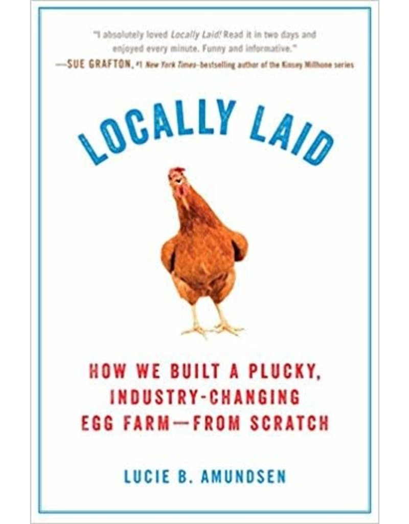 Locally Laid: How We Build a Plucky, Industry-Changing Egg Farm - From Scratch