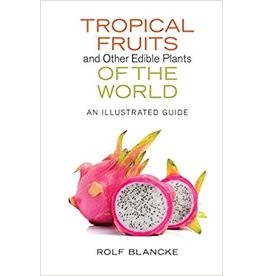 Tropical Fruits and Other Edible Plants of the World - Illustrated Guide