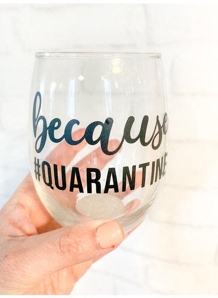 Because # quarantine Stemless Wine Glass