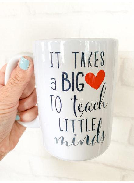It Takes a Big Heart to Teach Little Minds Mug