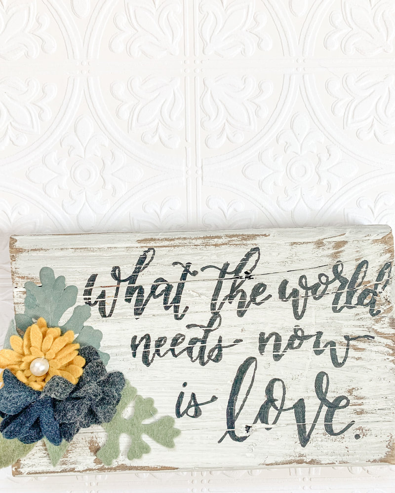 What the World Needs Now Barnwood Sign