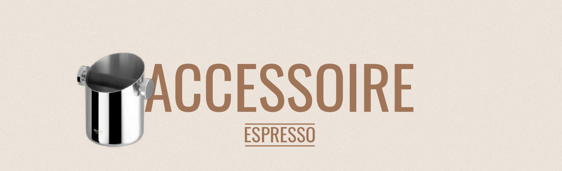 Accessoires pour machine Espresso