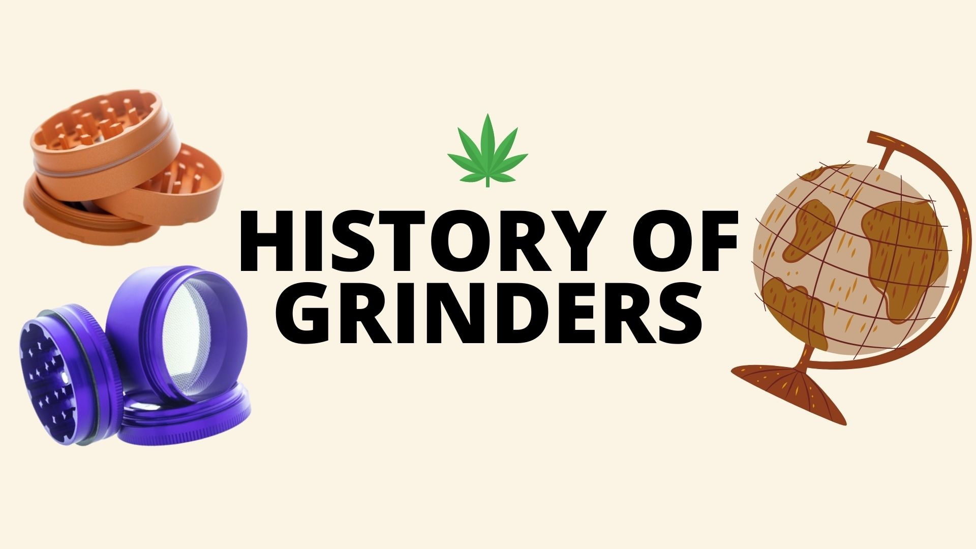 History of Grinders. Weed Grinder - Where it came from?