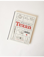 University of Texas Press HOW TO BE A TEXAN: THE MANUAL