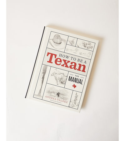 HOW TO BE A TEXAN: THE MANUAL