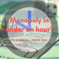 Monopoly in under an hour? It's possible...here's how.