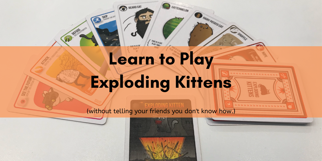 Learn to Play Exploding Kittens (without telling your friends you don't know how...)