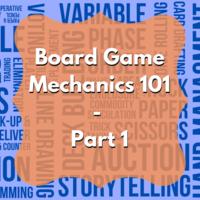 Board Game Mechanics 101 - Part 1