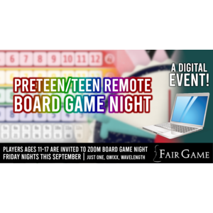 Fair Game Admission: Preteen/Teen Remote Game Night (Ages 14-17) (4:45-6:15 PM)