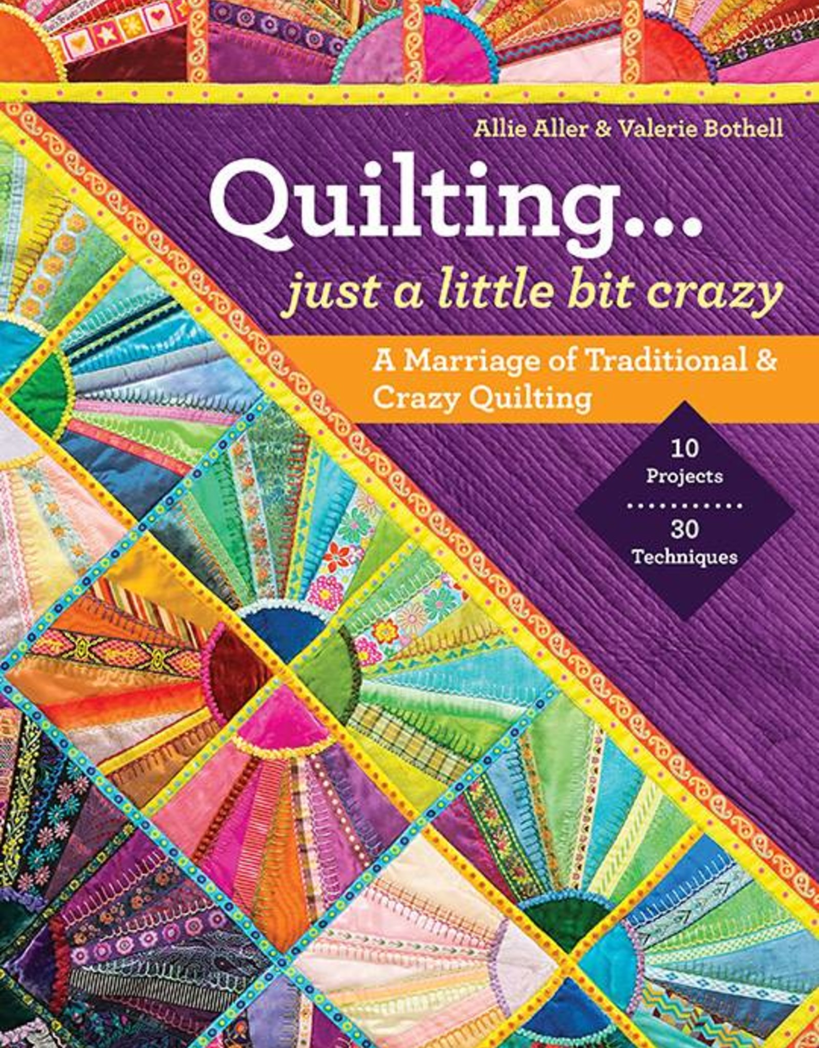 Quilting... Just a Little Bit Crazy by Allie Aller and Valerie Bothell