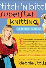 Stitch 'N Bitch Superstar Knitting: Go Beyond the Basics by Debbie Stoller