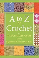 A to Z of Crochet: The Ultimate Guide for the Beginner to Advanced Crocheter by Martingale
