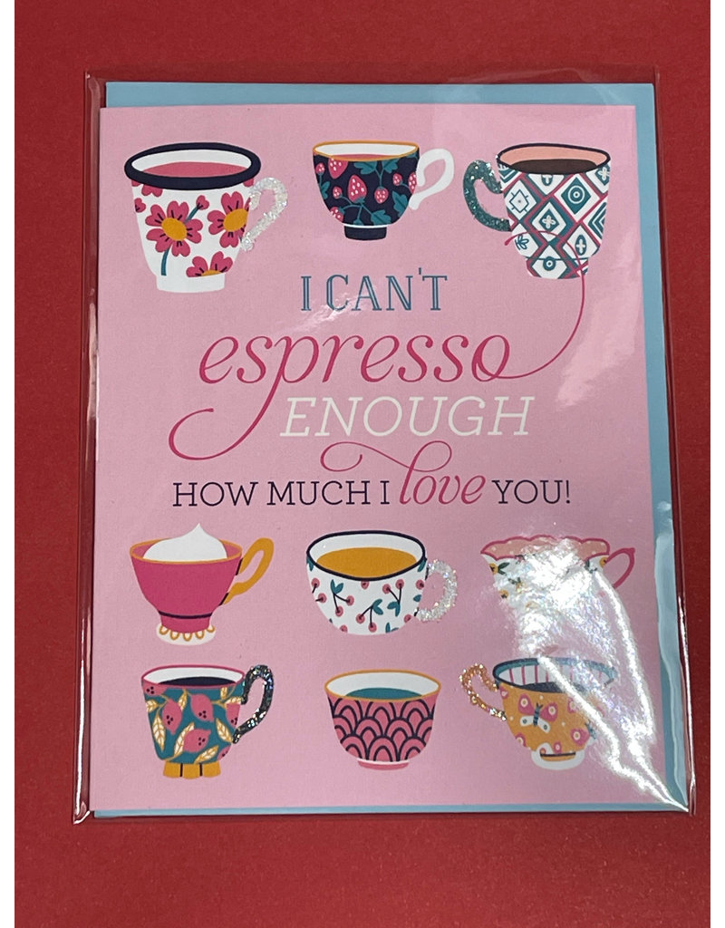 Greeting Card- I cant espresso enough how much I Love You